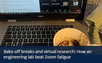 Bake-off breaks and virtual research: How an engineering lab beat Zoom fatigue